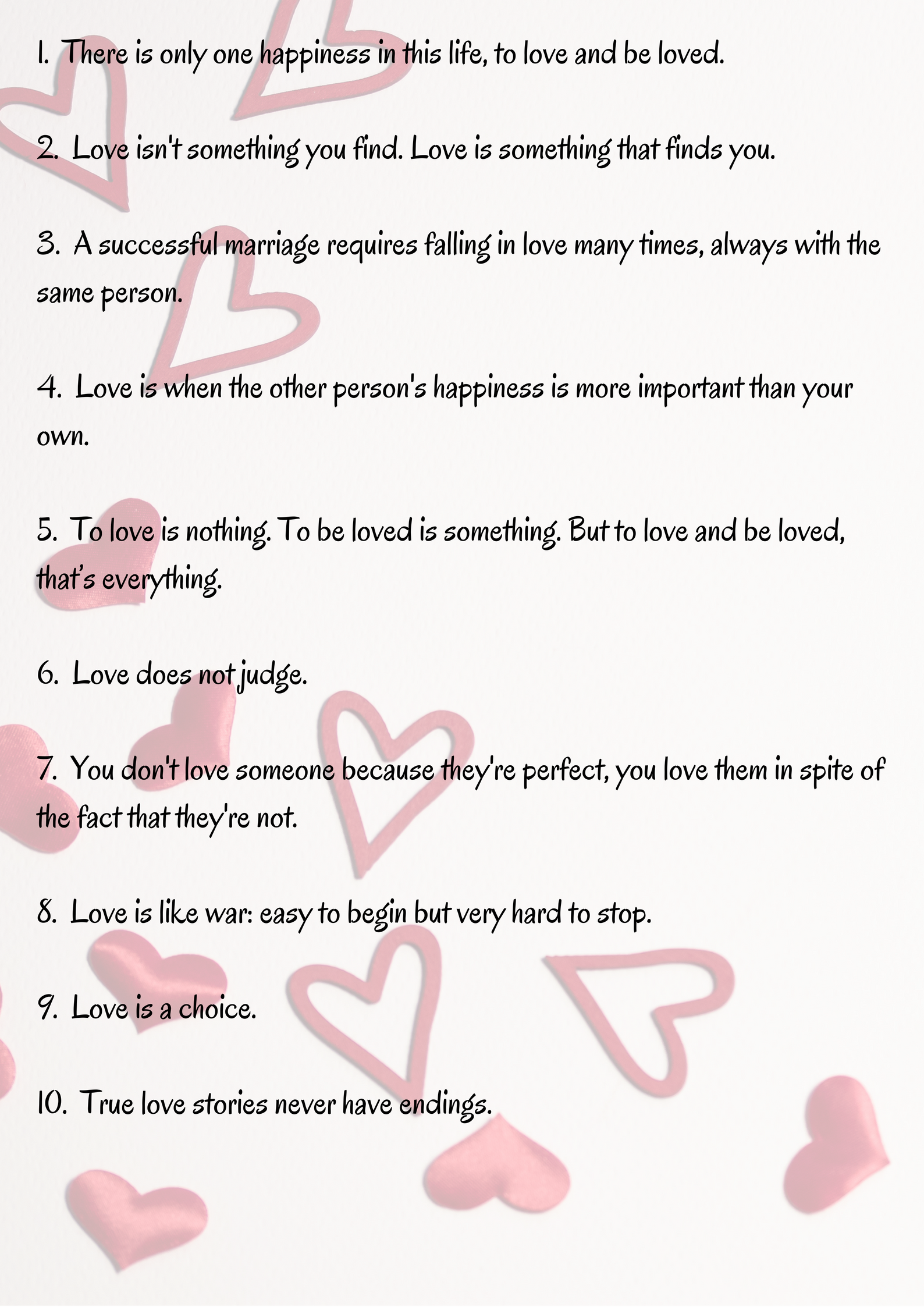 1. There is only one happiness in this life, to love and be loved.